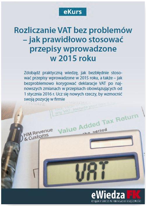 eKurs Rozliczanie VAT bez problemów – jak prawidłowo stosować przepisy wprowadzone w 2015 roku - Ebook (Książka PDF) do pobrania w formacie PDF