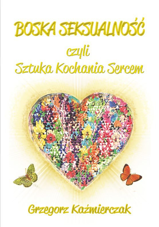 Boska seksualność czyli sztuka kochania sercem. Wydanie 2 - Ebook (Książka EPUB) do pobrania w formacie EPUB