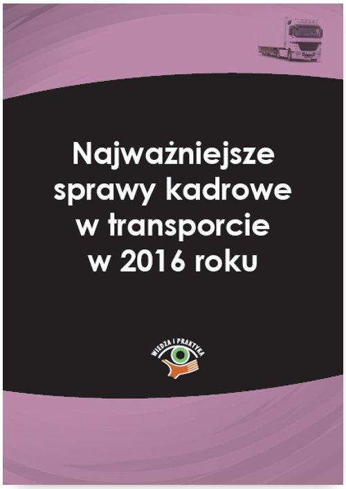 Najważniejsze sprawy kadrowe w transporcie w 2016 roku - Ebook (Książka PDF) do pobrania w formacie PDF