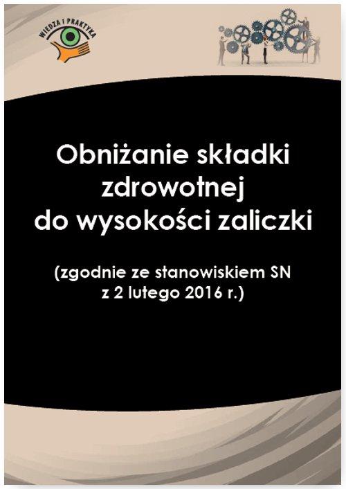 Obniżanie składki zdrowotnej do wysokości zaliczki (zgodnie ze stanowiskiem SN z 2 lutego 2016 r.) - Ebook (Książka PDF) do pobrania w formacie PDF