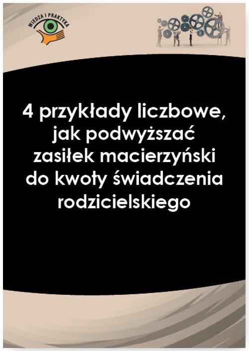 4 przykłady liczbowe, jak podwyższać zasiłek macierzyński do kwoty świadczenia rodzicielskiego - Ebook (Książka PDF) do pobrania w formacie PDF