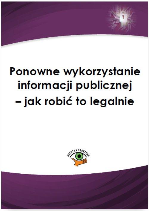 Ponowne wykorzystanie informacji publicznej – jak robić to legalnie - Ebook (Książka PDF) do pobrania w formacie PDF