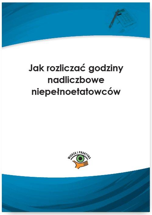Jak rozliczać godziny nadliczbowe niepełnoetatowców - Ebook (Książka PDF) do pobrania w formacie PDF