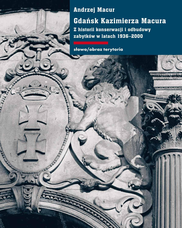 Gdańsk Kazimierza Macura. Z historii konserwacji i odbudowy zabytków w latach 1936-2000 - Ebook (Książka EPUB) do pobrania w formacie EPUB