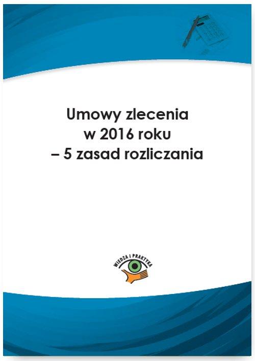 Umowy zlecenia w 2016 roku – 5 zasad rozliczania - Ebook (Książka PDF) do pobrania w formacie PDF