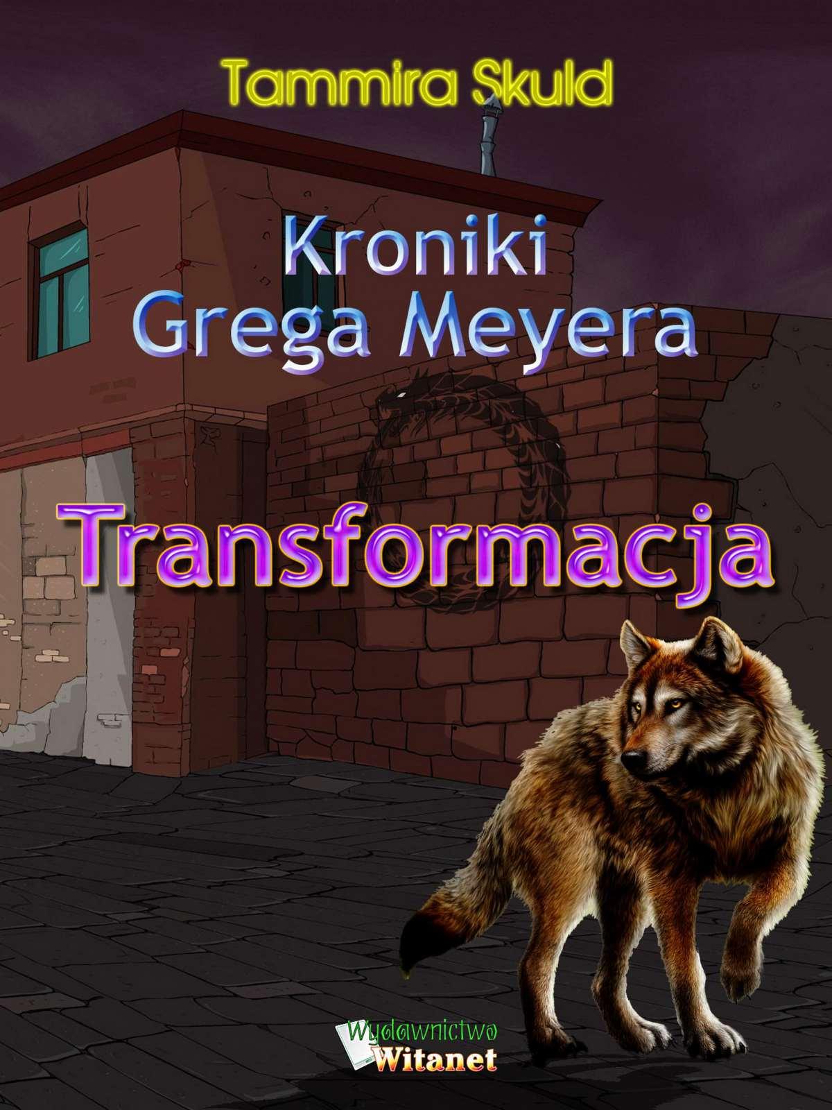 Kroniki Grega Meyera. Tom I. Transformacja - Ebook (Książka EPUB) do pobrania w formacie EPUB