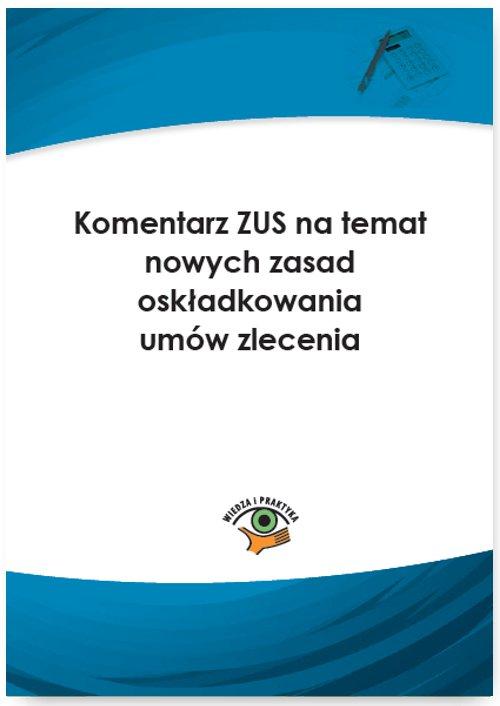 Komentarz ZUS na temat nowych zasad oskładkowania umów zlecenia - Ebook (Książka PDF) do pobrania w formacie PDF
