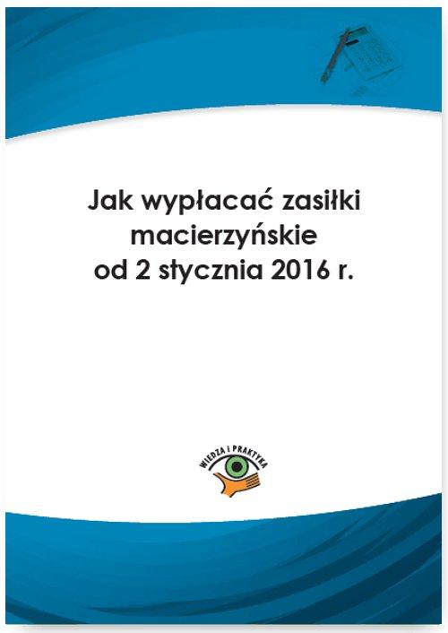 Jak wypłacać zasiłki macierzyńskie od 2 stycznia 2016 r. - Ebook (Książka PDF) do pobrania w formacie PDF
