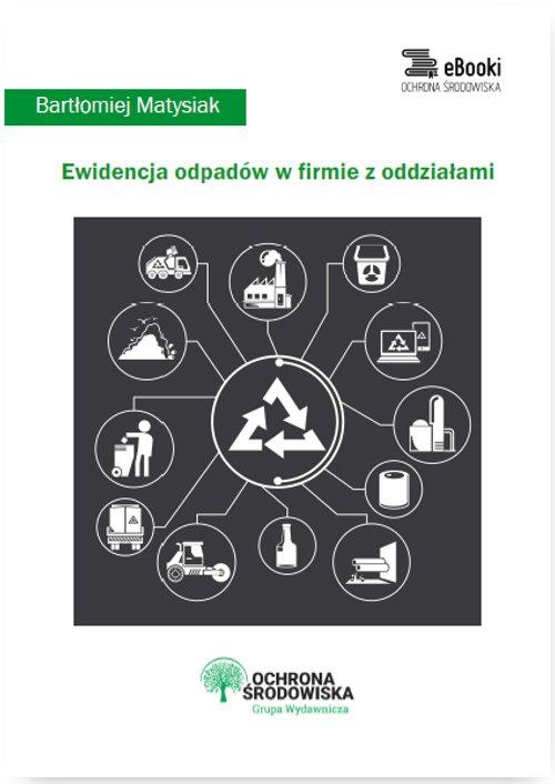 Ewidencja odpadów w firmie z oddziałami - Ebook (Książka PDF) do pobrania w formacie PDF