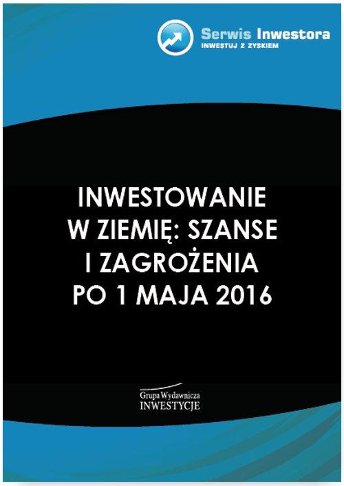 Inwestowanie w ziemię: szanse i zagrożenia po 1 maja 2016 - Ebook (Książka PDF) do pobrania w formacie PDF