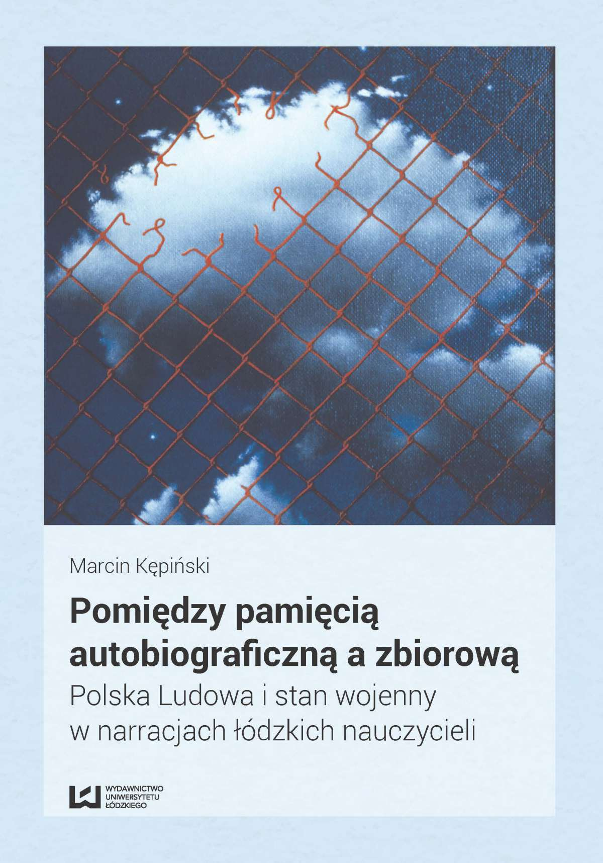Pomiędzy pamięcią autobiograficzną a zbiorową. Polska Ludowa i stan wojenny w narracjach łódzkich nauczycieli - Ebook (Książka PDF) do pobrania w formacie PDF