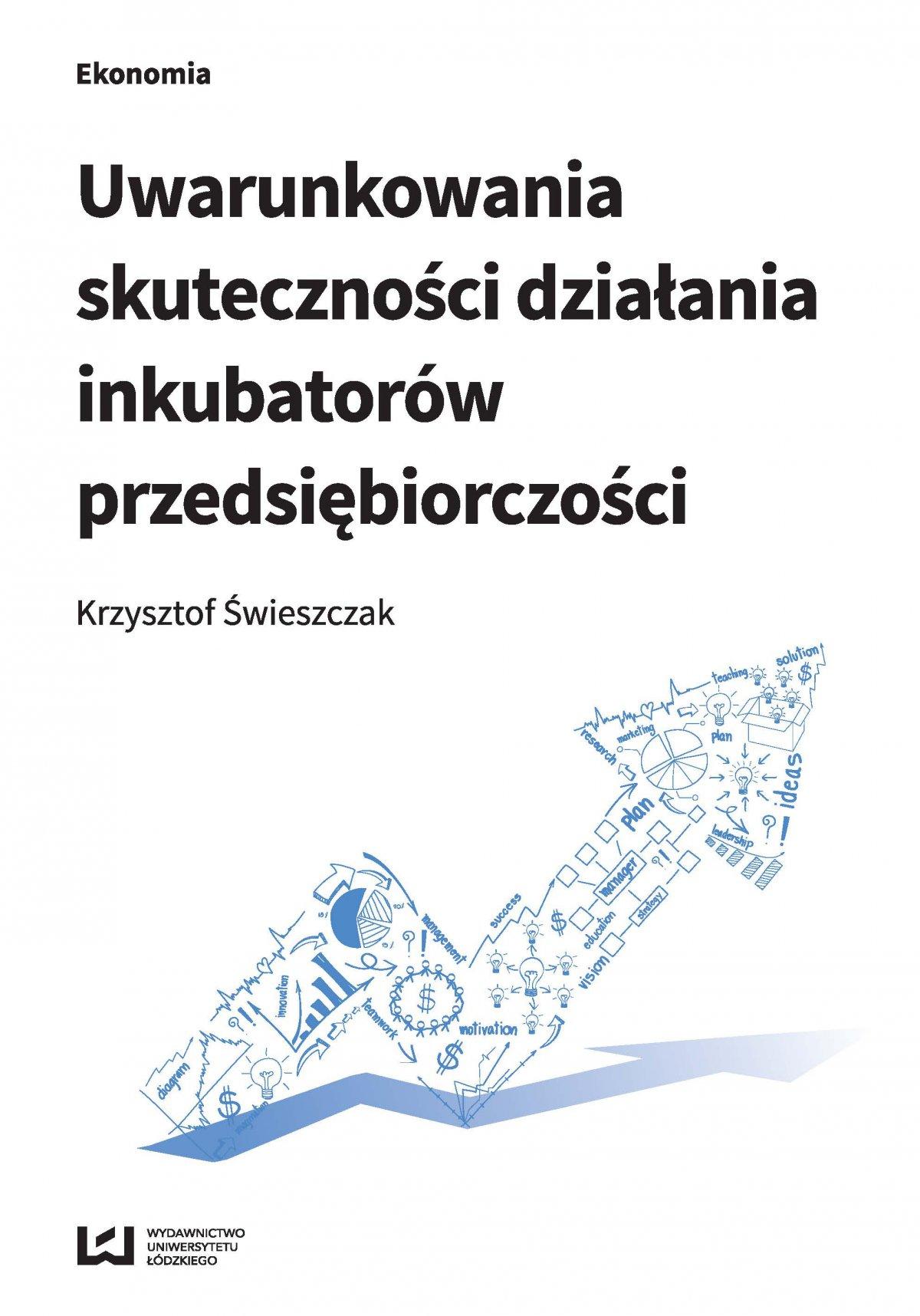 Uwarunkowania skuteczności działania inkubatorów przedsiębiorczości - Ebook (Książka PDF) do pobrania w formacie PDF