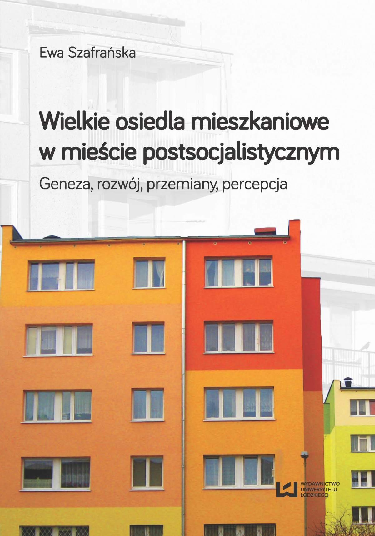 Wielkie osiedla mieszkaniowe w mieście postsocjalistycznym. Geneza, rozwój, przemiany, percepcja - Ebook (Książka PDF) do pobrania w formacie PDF