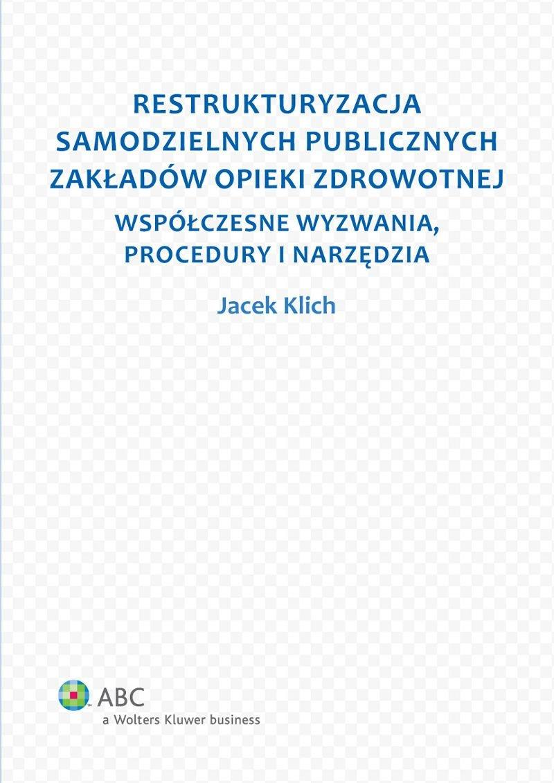Restrukturyzacja samodzielnych publicznych zakładów opieki zdrowotnej. Współczesne wyzwania, procedury i narzędzia - Ebook (Książka EPUB) do pobrania w formacie EPUB