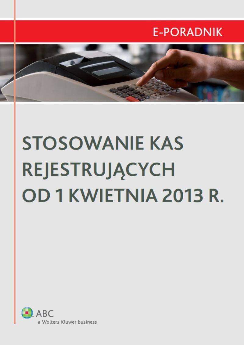 Stosowanie kas rejestrujących od 1 kwietnia 2013 r. - Ebook (Książka EPUB) do pobrania w formacie EPUB