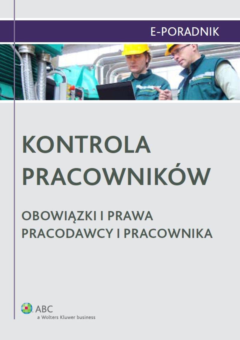 Kontrola pracowników. Obowiązki i prawa pracodawcy i pracownika - Ebook (Książka EPUB) do pobrania w formacie EPUB