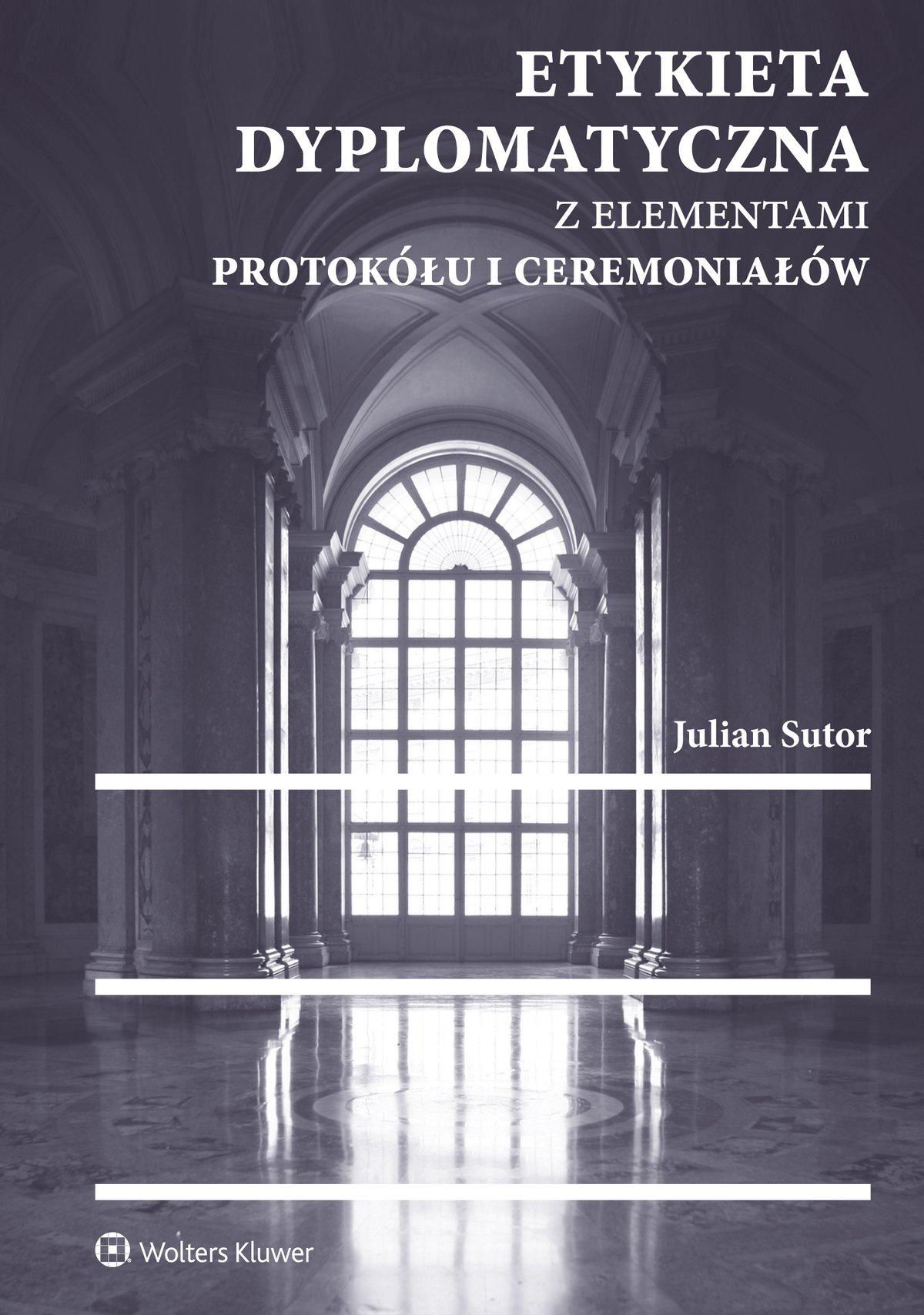 Etykieta dyplomatyczna z elementami protokółu i ceremoniałów - Ebook (Książka EPUB) do pobrania w formacie EPUB
