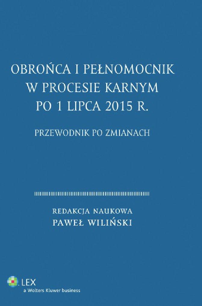 Obrońca i pełnomocnik w procesie karnym po 1 lipca 2015 r. Przewodnik po zmianach - Ebook (Książka EPUB) do pobrania w formacie EPUB