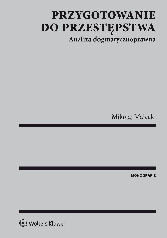 Przygotowanie do przestępstwa. Analiza dogmatycznoprawna - Ebook (Książka EPUB) do pobrania w formacie EPUB