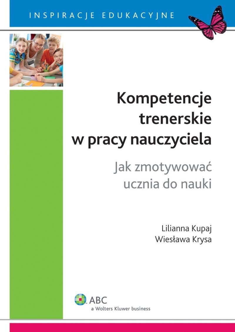 Kompetencje trenerskie w pracy nauczyciela. Jak zmotywować ucznia do nauki - Ebook (Książka EPUB) do pobrania w formacie EPUB