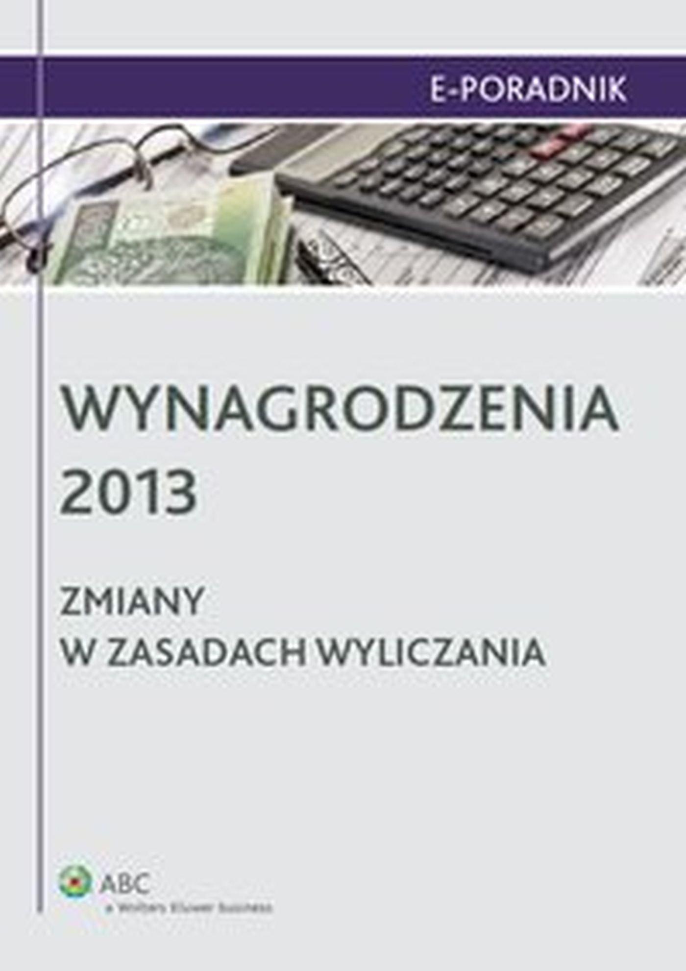 Wynagrodzenia 2013 - zmiany w zasadach wyliczania - Ebook (Książka EPUB) do pobrania w formacie EPUB
