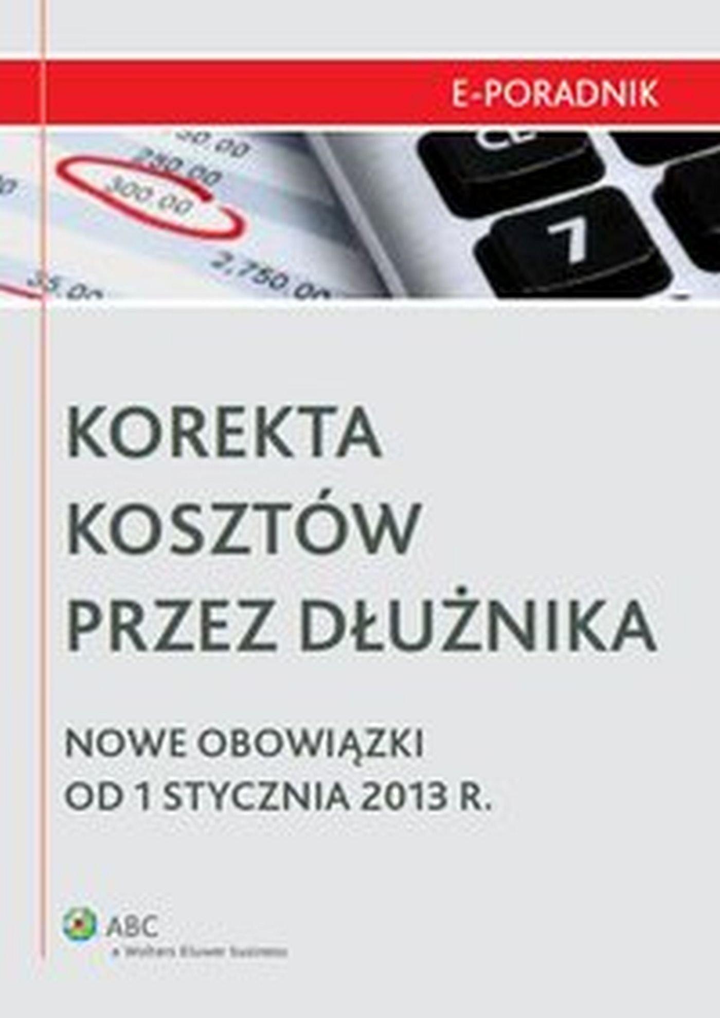 Korekta kosztów przez dłużnika - Nowe obowiązki od 1 stycznia 2013 r. - Ebook (Książka EPUB) do pobrania w formacie EPUB