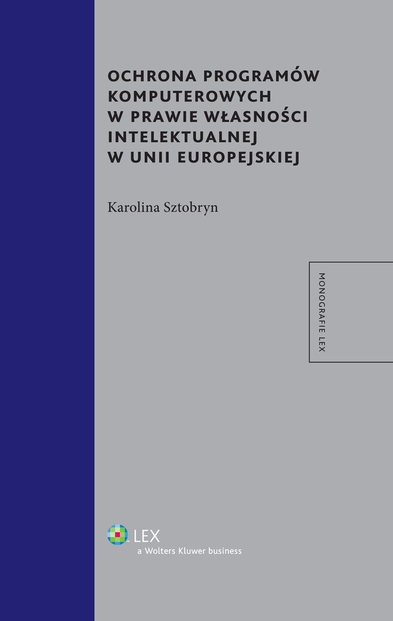 Ochrona programów komputerowych w prawie własności intelektualnej w Unii Europejskiej - Ebook (Książka EPUB) do pobrania w formacie EPUB