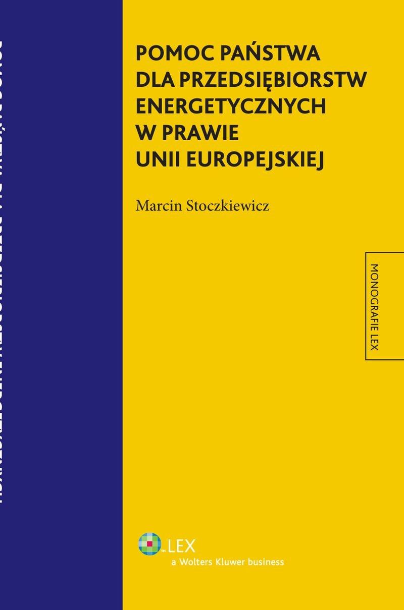Pomoc państwa dla przedsiębiorstw energetycznych w prawie Unii Europejskiej - Ebook (Książka EPUB) do pobrania w formacie EPUB