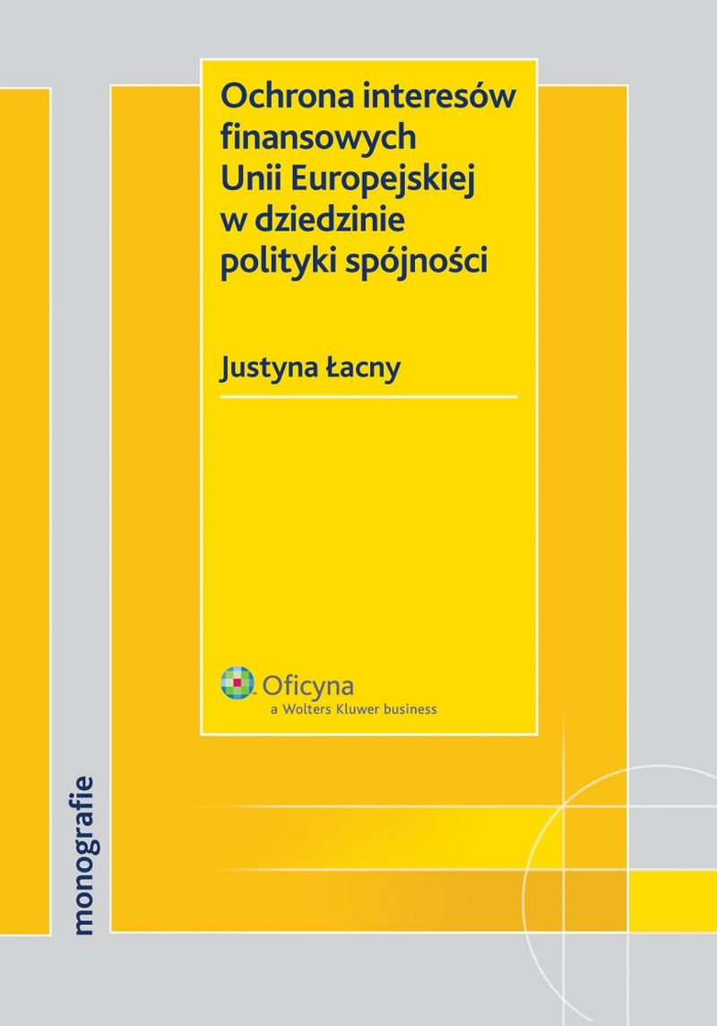 Ochrona interesów finansowych Unii Europejskiej w dziedzinie polityki spójności - Ebook (Książka EPUB) do pobrania w formacie EPUB