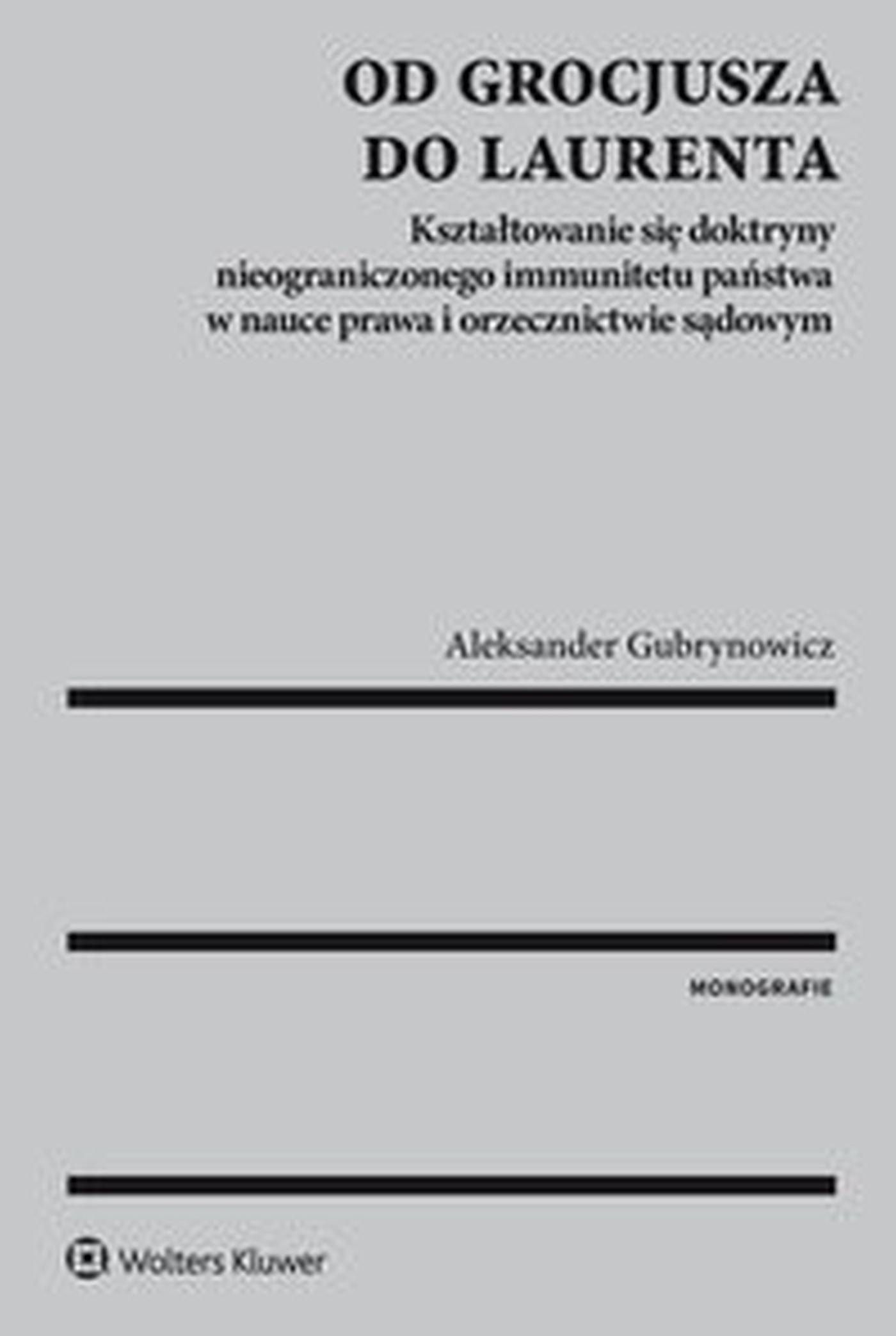 Od Grocjusza do Laurenta. Kształtowanie się doktryny nieograniczonego immunitetu państwa w nauce prawa i orzecznictwie sądowym - Ebook (Książka EPUB) do pobrania w formacie EPUB