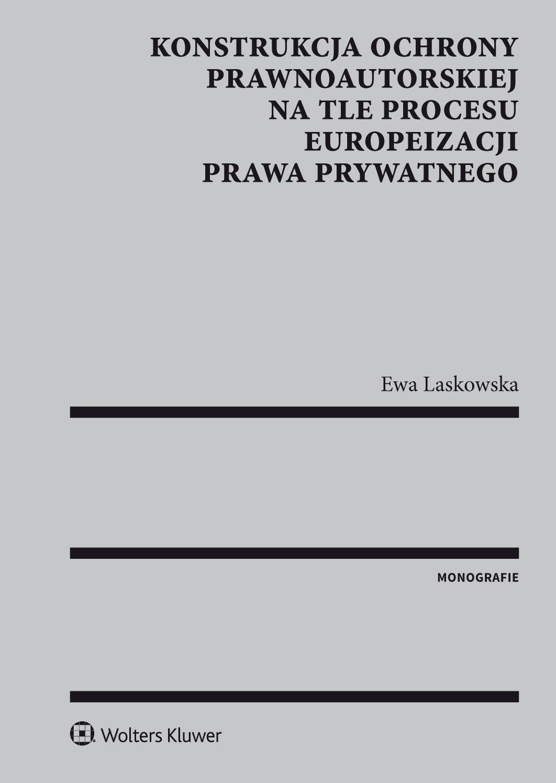 Konstrukcja ochrony prawnoautorskiej na tle procesu europeizacji prawa prywatnego - Ebook (Książka EPUB) do pobrania w formacie EPUB