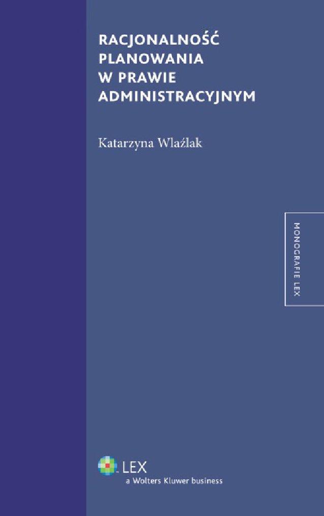 Racjonalność planowania w prawie administracyjnym - Ebook (Książka EPUB) do pobrania w formacie EPUB
