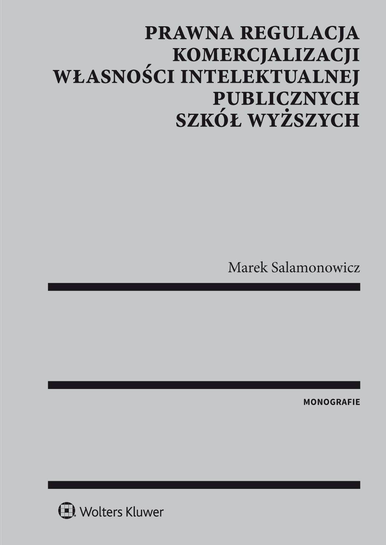 Prawna regulacja komercjalizacji własności intelektualnej publicznych szkół wyższych - Ebook (Książka EPUB) do pobrania w formacie EPUB