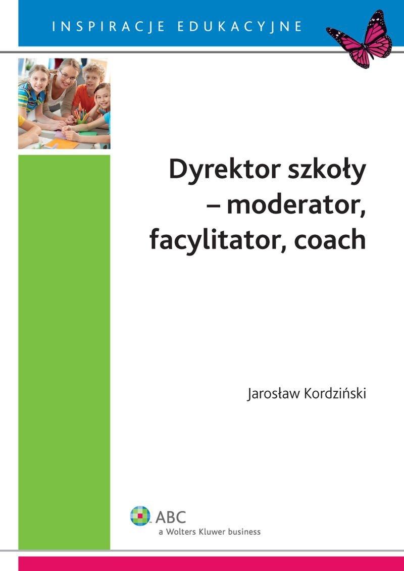 Dyrektor szkoły - moderator, facylitator, coach - Ebook (Książka EPUB) do pobrania w formacie EPUB