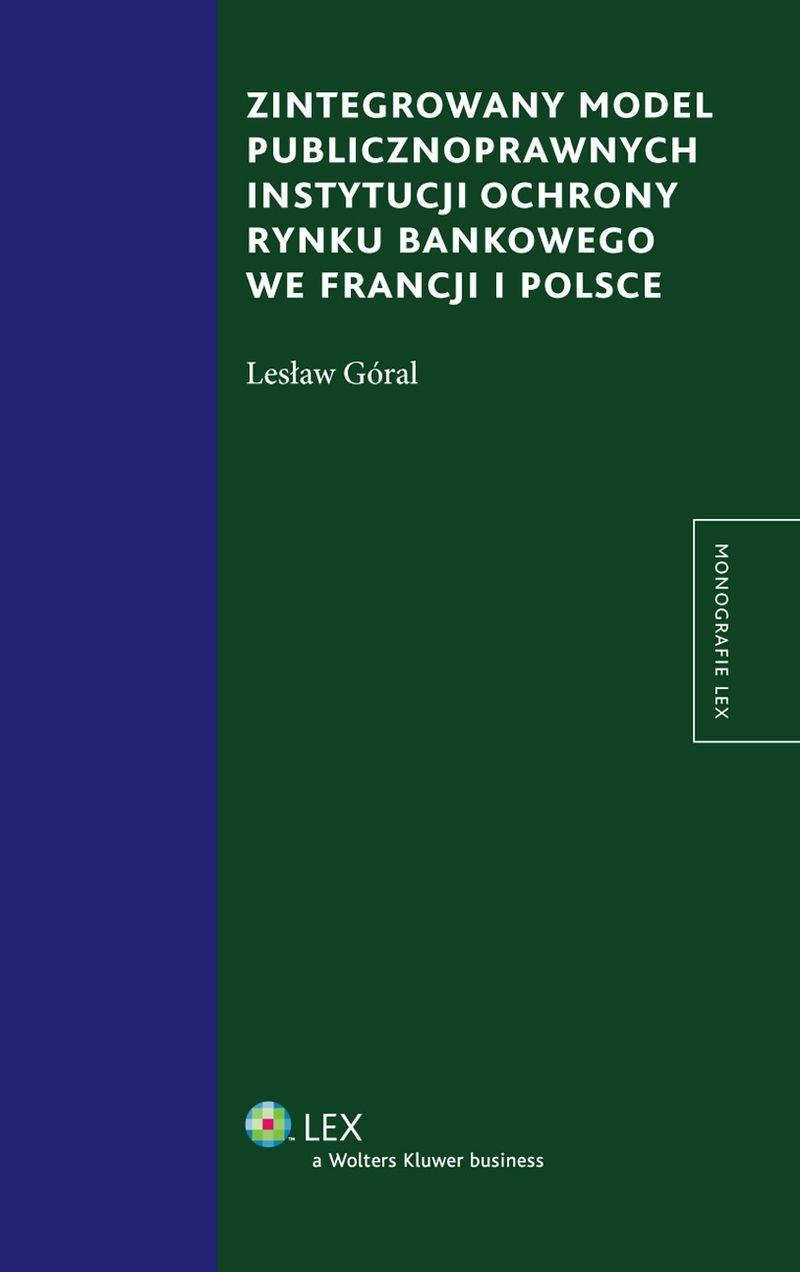 Zintegrowany model publiczno prawnych instytucji ochrony rynku bankowego we Francji i Polsce - Ebook (Książka EPUB) do pobrania w formacie EPUB