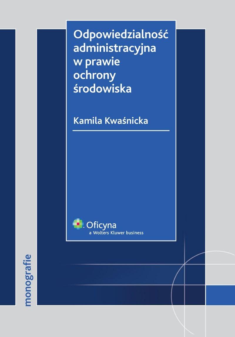 Odpowiedzialność administracyjna w prawie ochrony środowiska - Ebook (Książka EPUB) do pobrania w formacie EPUB