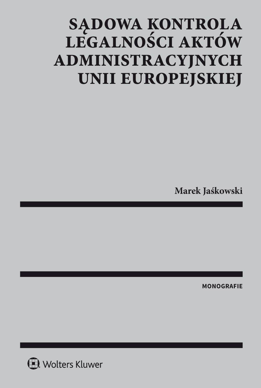 Sądowa kontrola legalności aktów administracyjnych Unii Europejskiej - Ebook (Książka EPUB) do pobrania w formacie EPUB