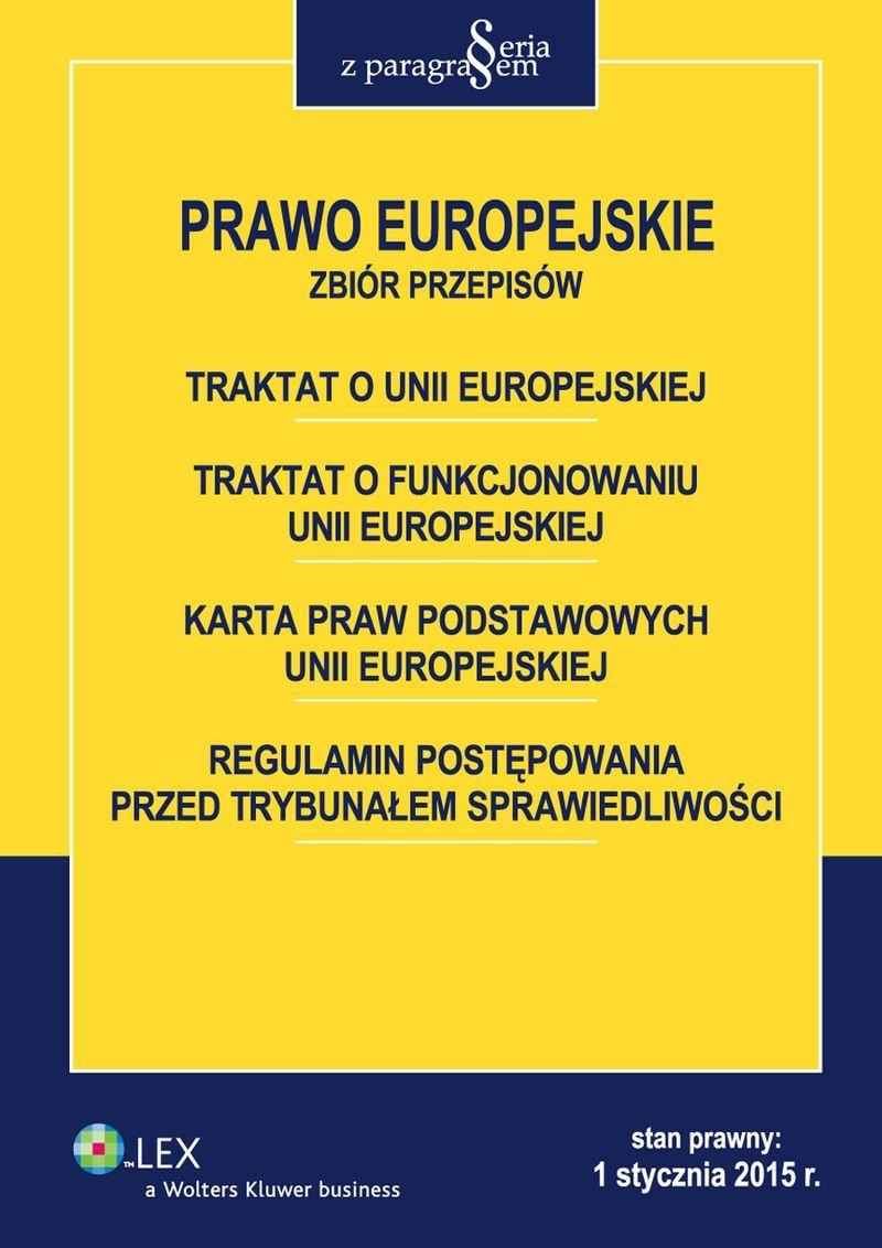Prawo Europejskie. Traktat o Unii Europejskiej. Traktat o funkcjonowaniu Unii Europejskiej. Karta praw podstawowych Unii Europejskiej. Regulamin postępowania przed Trybunałem Sprawiedliwości - Ebook (Książka EPUB) do pobrania w formacie EPUB