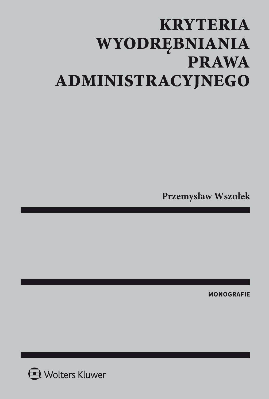 Kryteria wyodrębniania prawa administracyjnego - Ebook (Książka EPUB) do pobrania w formacie EPUB