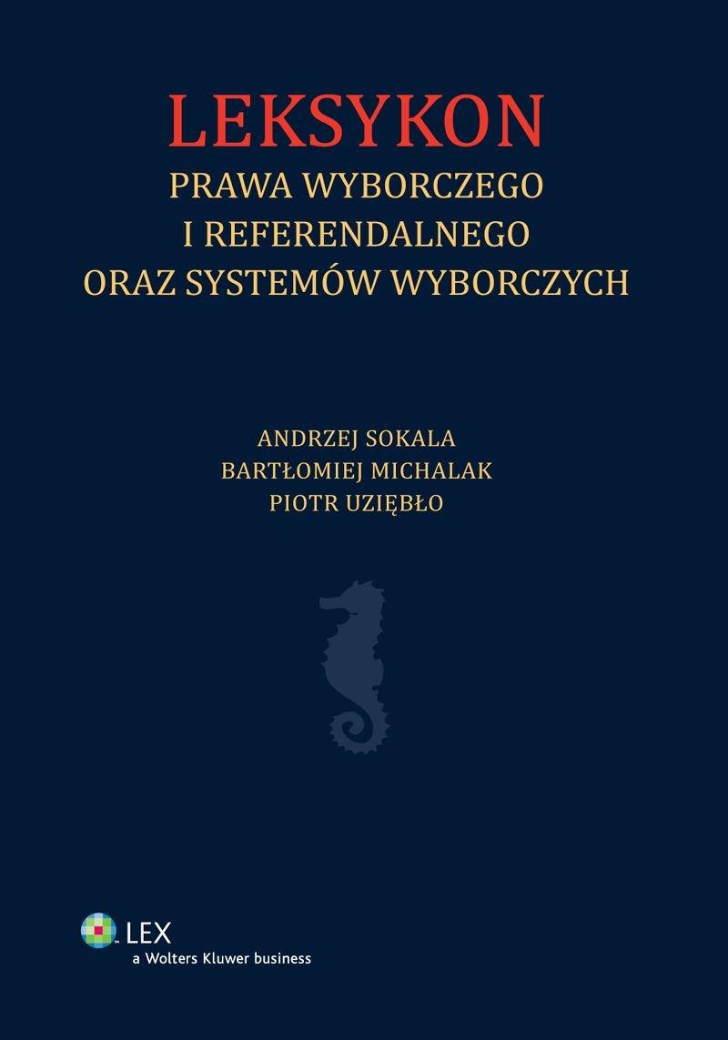 Leksykon prawa wyborczego i referendalnego oraz systemów wyborczych - Ebook (Książka EPUB) do pobrania w formacie EPUB