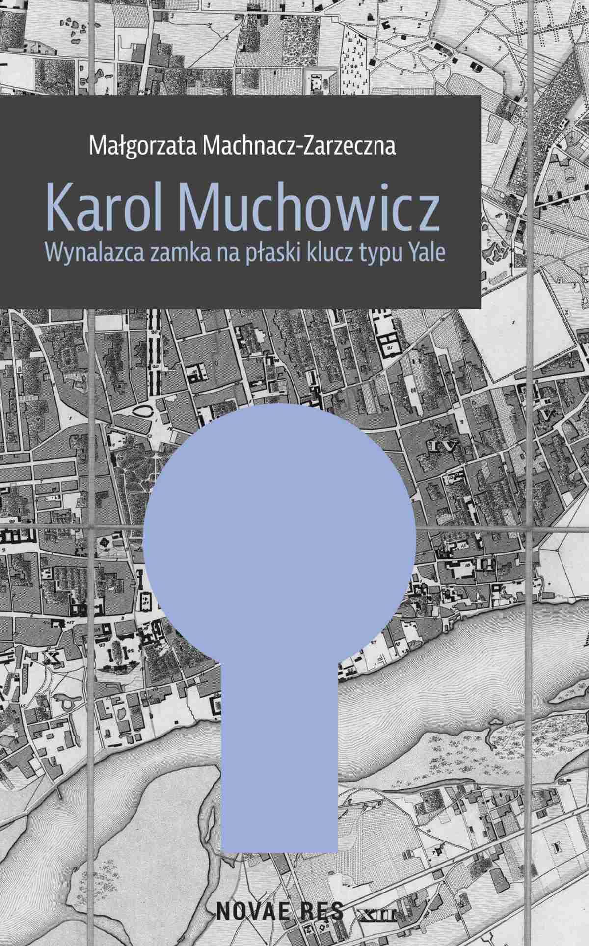 Karol Muchowicz. Wynalazca zamka na płaski klucz typu Yale - Ebook (Książka na Kindle) do pobrania w formacie MOBI