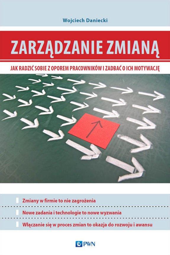 Zarządzanie zmianą. Jak radzić sobie z oporem pracowników i zadbać o ich motywację - Ebook (Książka EPUB) do pobrania w formacie EPUB