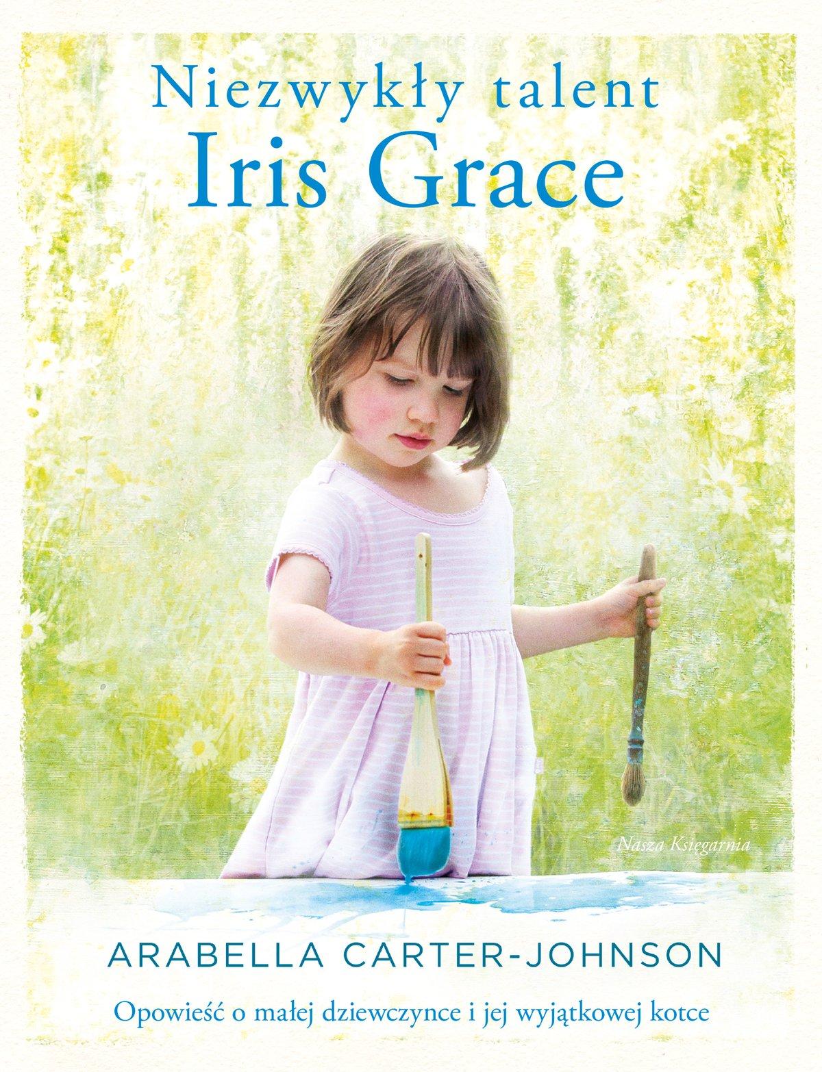 Niezwykły talent Iris Grace. Opowieść o małej dziewczynce i jej wyjątkowej kotce - Ebook (Książka EPUB) do pobrania w formacie EPUB