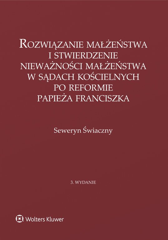 Rozwiązanie małżeństwa i stwierdzenie nieważności małżeństwa w sądach kościelnych po reformie papieża Franciszka - Ebook (Książka PDF) do pobrania w formacie PDF