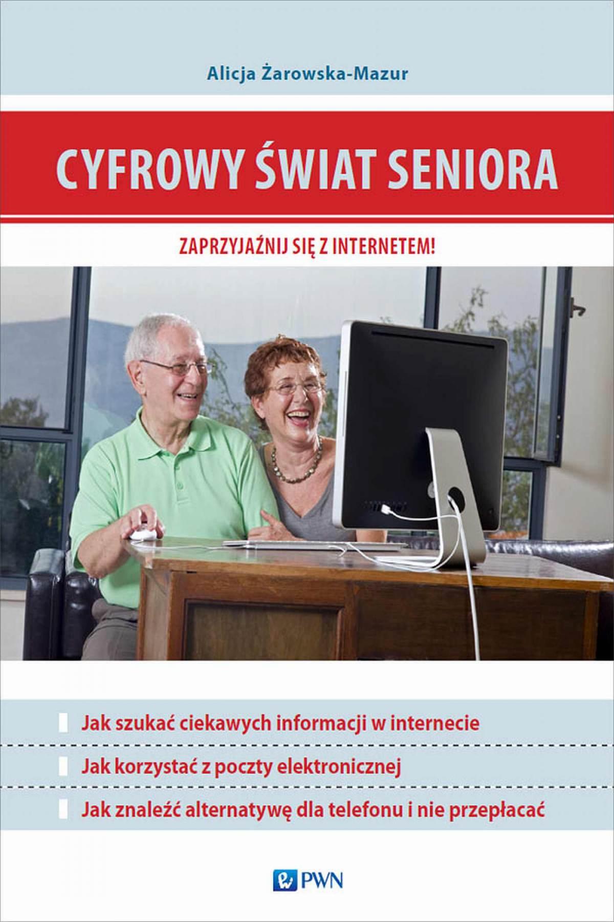 Cyfrowy świat seniora. Zaprzyjaźnij się z Internetem - Ebook (Książka na Kindle) do pobrania w formacie MOBI