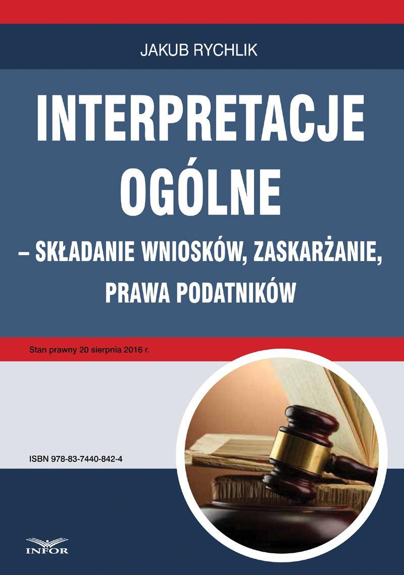 Interpretacje ogólne – składanie wniosków, zaskarżanie, prawa podatników - Ebook (Książka PDF) do pobrania w formacie PDF