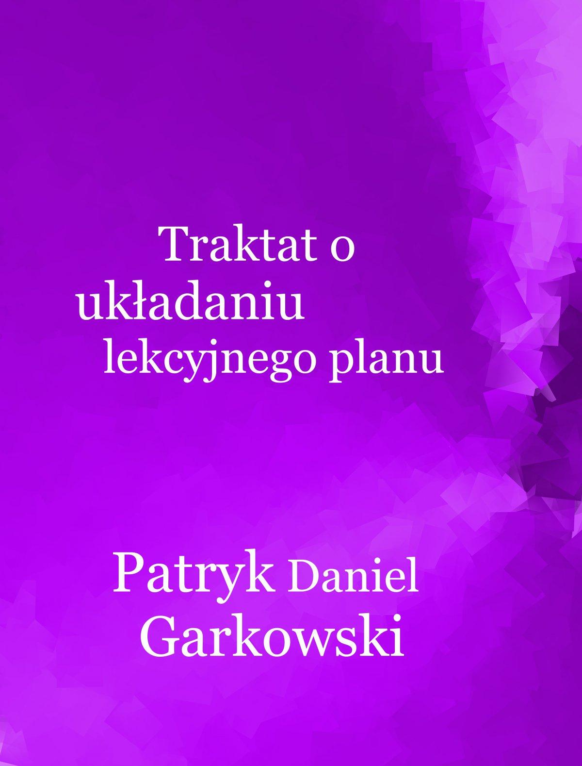 Traktat o układaniu lekcyjnego planu - Ebook (Książka PDF) do pobrania w formacie PDF