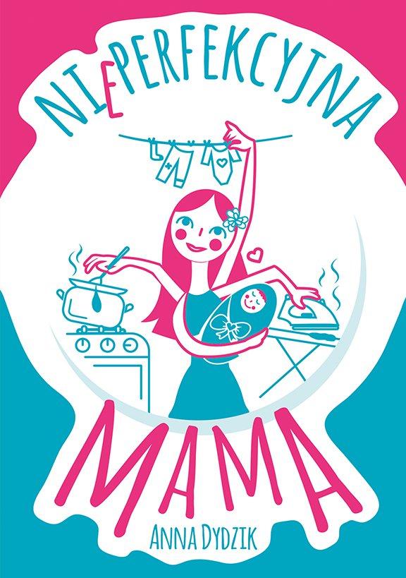 Nieperfekcyjna mama - Ebook (Książka na Kindle) do pobrania w formacie MOBI