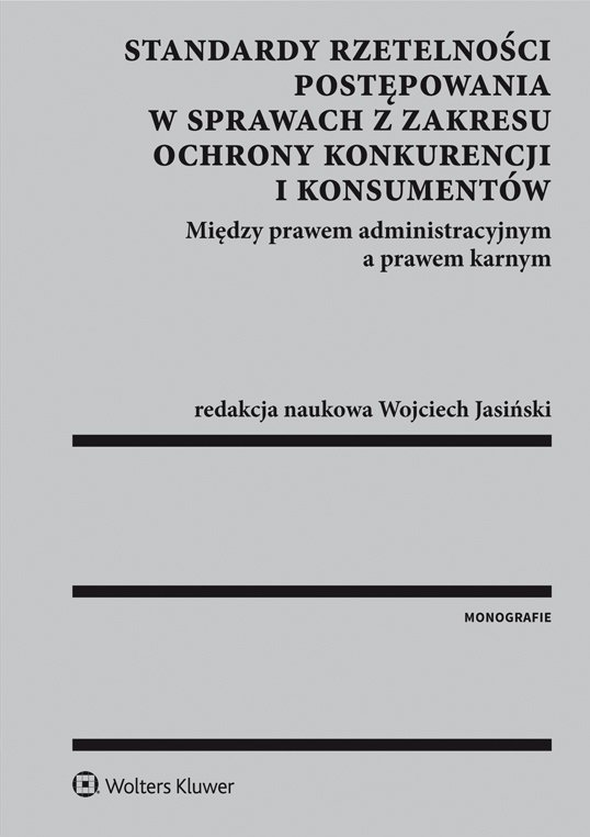 Standardy rzetelności postępowania w sprawach z zakresu ochrony konkurencji i konsumentów. Między prawem administracyjnym a prawem karnym - Ebook (Książka PDF) do pobrania w formacie PDF