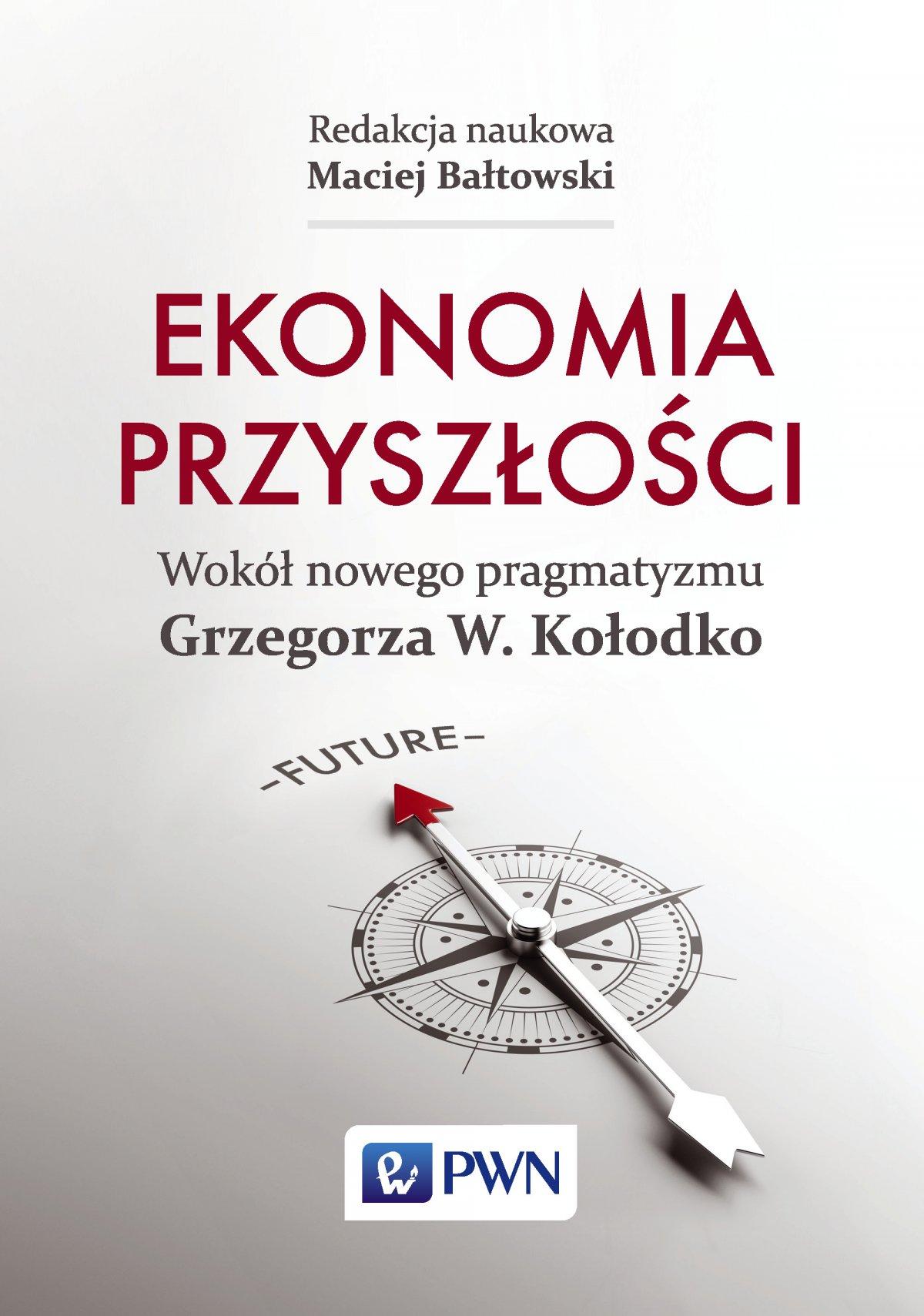 Ekonomia przyszłości. Wokół nowego pragmatyzmu Grzegorza W. Kołodko - Ebook (Książka na Kindle) do pobrania w formacie MOBI